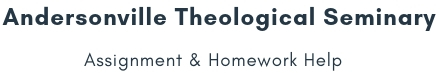 Andersonville Theological Seminary Assignment & Homework Help